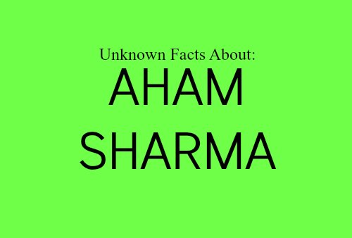 Aham Sharma Unknown Facts