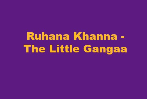 Ruhana Khanna, the Little Gangaa