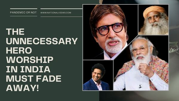 The-Unnecessary-Hero-Worship-in-India-Must-Fade-Away